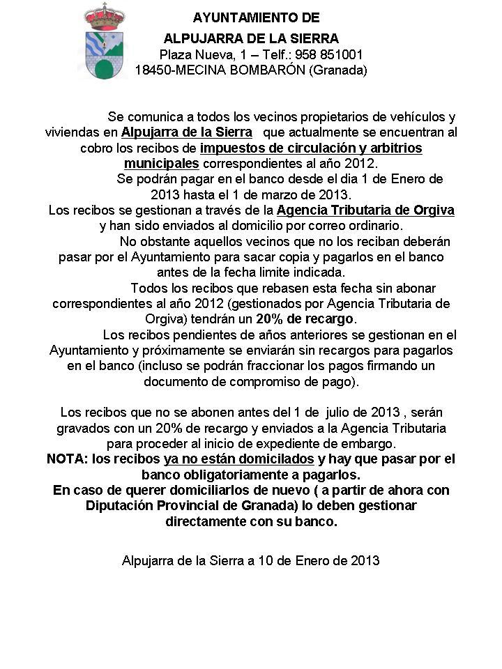 Si alguien no ha recibido los recibos de arbitrios y de coches del año 2012 debe pasarse por el Ayuntamiento para sacar una copia y pagarlos antes del 1 de marzo , pues este año los cobra la Diputación de Granada y vendrán con recargo del 20%.
